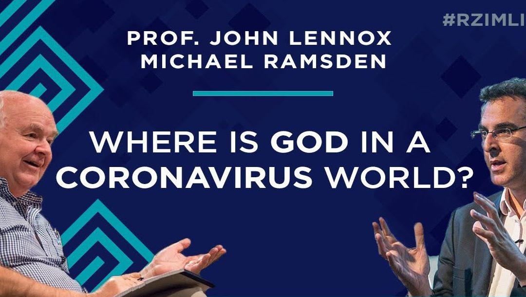 Where is God in a Coronavirus world? John Lennox and Michael Ramsden